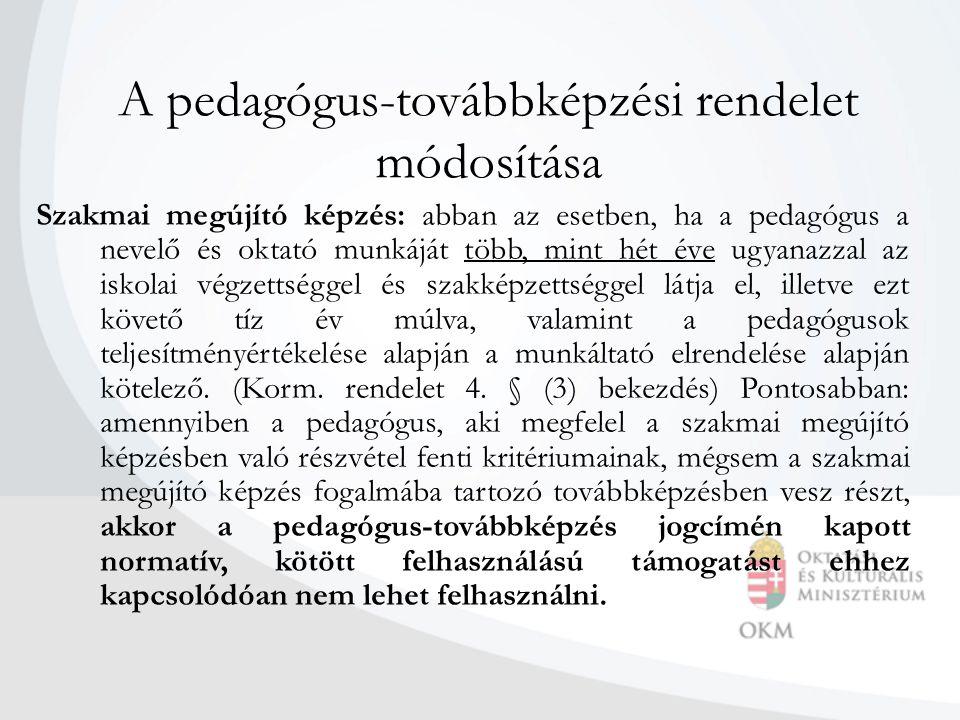 A pedagógus-továbbképzési rendelet módosítása Szakmai megújító képzés: abban az esetben, ha a pedagógus a nevelő és oktató munkáját több, mint hét éve
