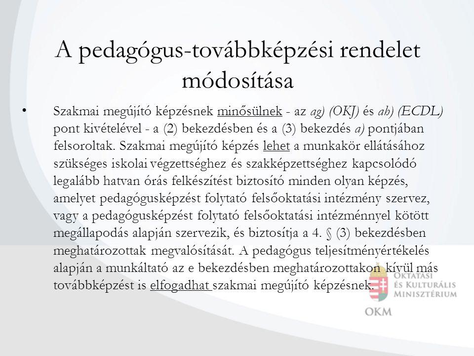 A pedagógus-továbbképzési rendelet módosítása • Szakmai megújító képzésnek minősülnek - az ag) (OKJ) és ah) (ECDL) pont kivételével - a (2) bekezdésbe