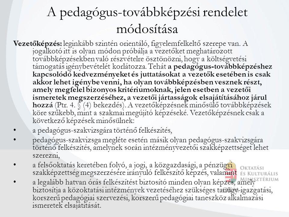 A pedagógus-továbbképzési rendelet módosítása Vezetőképzés: Vezetőképzés: leginkább szintén orientáló, figyelemfelkeltő szerepe van. A jogalkotó itt i