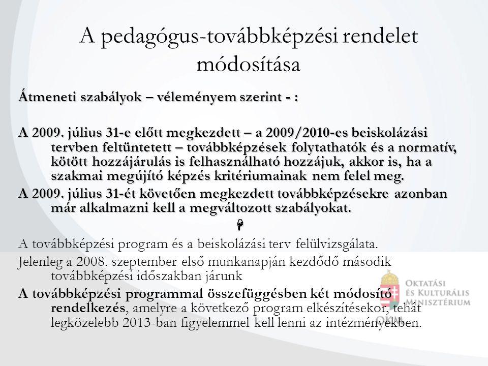 A pedagógus-továbbképzési rendelet módosítása Átmeneti szabályok – véleményem szerint - : A 2009. július 31-e előtt megkezdett – a 2009/2010-es beisko