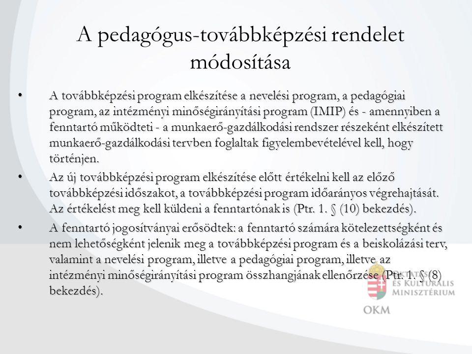 A pedagógus-továbbképzési rendelet módosítása • A továbbképzési program elkészítése a nevelési program, a pedagógiai program, az intézményi minőségirá