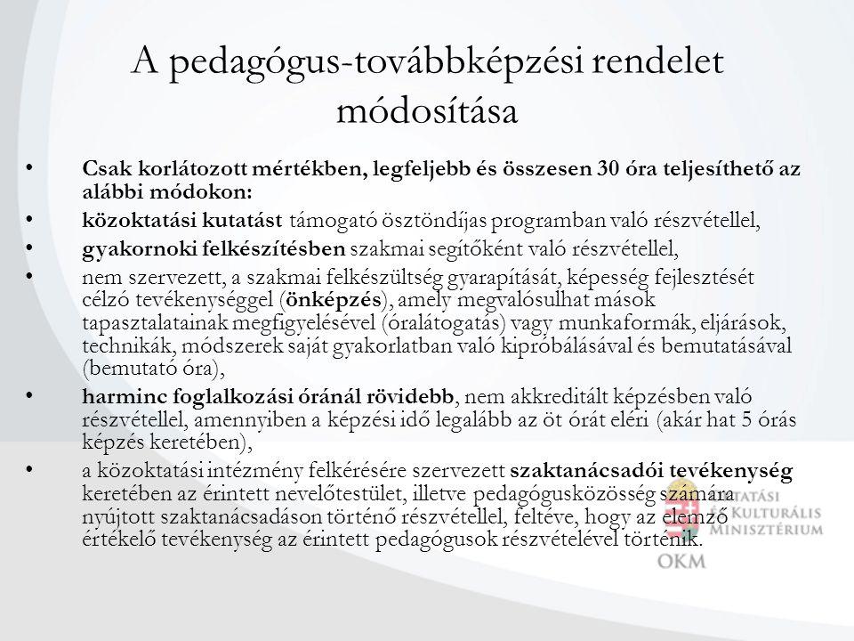 A pedagógus-továbbképzési rendelet módosítása • Csak korlátozott mértékben, legfeljebb és összesen 30 óra teljesíthető az alábbi módokon: • közoktatás