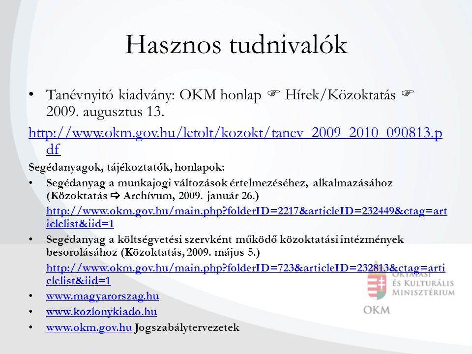 Hasznos tudnivalók • Tanévnyitó kiadvány: OKM honlap  Hírek/Közoktatás  2009. augusztus 13. http://www.okm.gov.hu/letolt/kozokt/tanev_2009_2010_0908