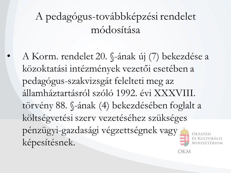 A pedagógus-továbbképzési rendelet módosítása • A Korm. rendelet 20. §-ának új (7) bekezdése a közoktatási intézmények vezetői esetében a pedagógus-sz