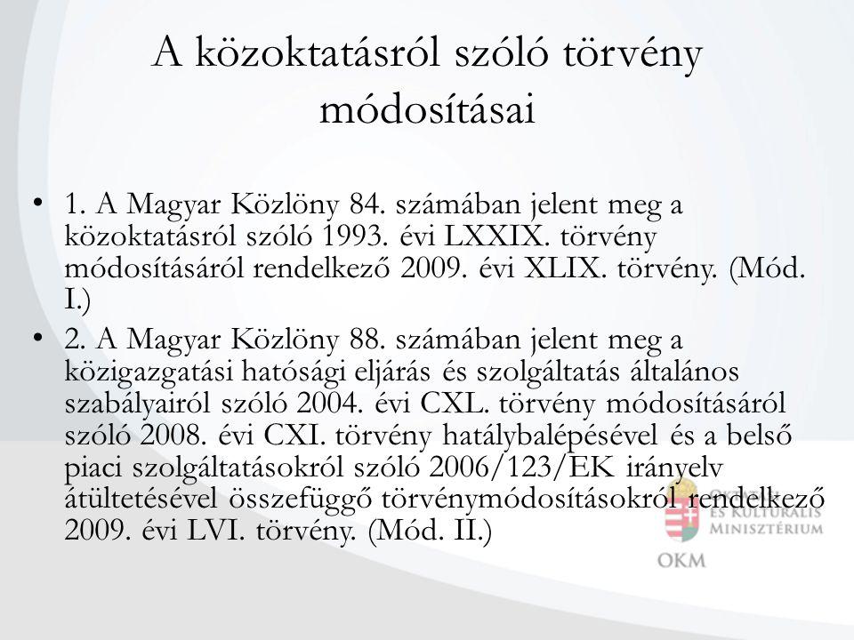 A közoktatásról szóló törvény módosításai • 1. A Magyar Közlöny 84. számában jelent meg a közoktatásról szóló 1993. évi LXXIX. törvény módosításáról r