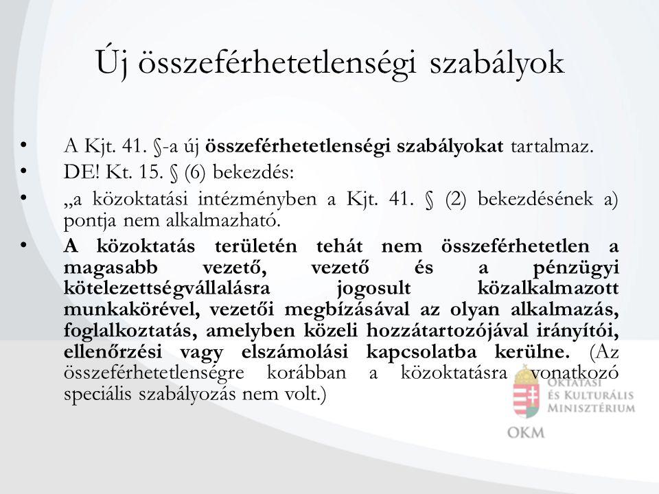 """Új összeférhetetlenségi szabályok • A Kjt. 41. §-a új összeférhetetlenségi szabályokat tartalmaz. • DE! Kt. 15. § (6) bekezdés: • """"a közoktatási intéz"""