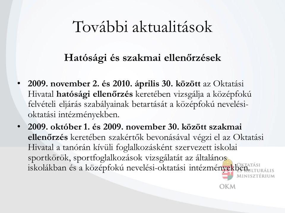 További aktualitások Hatósági és szakmai ellenőrzések • 2009. november 2. és 2010. április 30. között az Oktatási Hivatal hatósági ellenőrzés keretébe