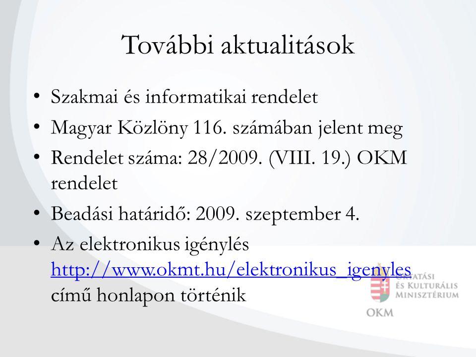 További aktualitások • Szakmai és informatikai rendelet • Magyar Közlöny 116. számában jelent meg • Rendelet száma: 28/2009. (VIII. 19.) OKM rendelet