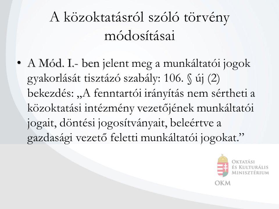 A közoktatásról szóló törvény módosításai • A Mód. I.- ben • A Mód. I.- ben jelent meg a munkáltatói jogok gyakorlását tisztázó szabály: 106. § új (2)