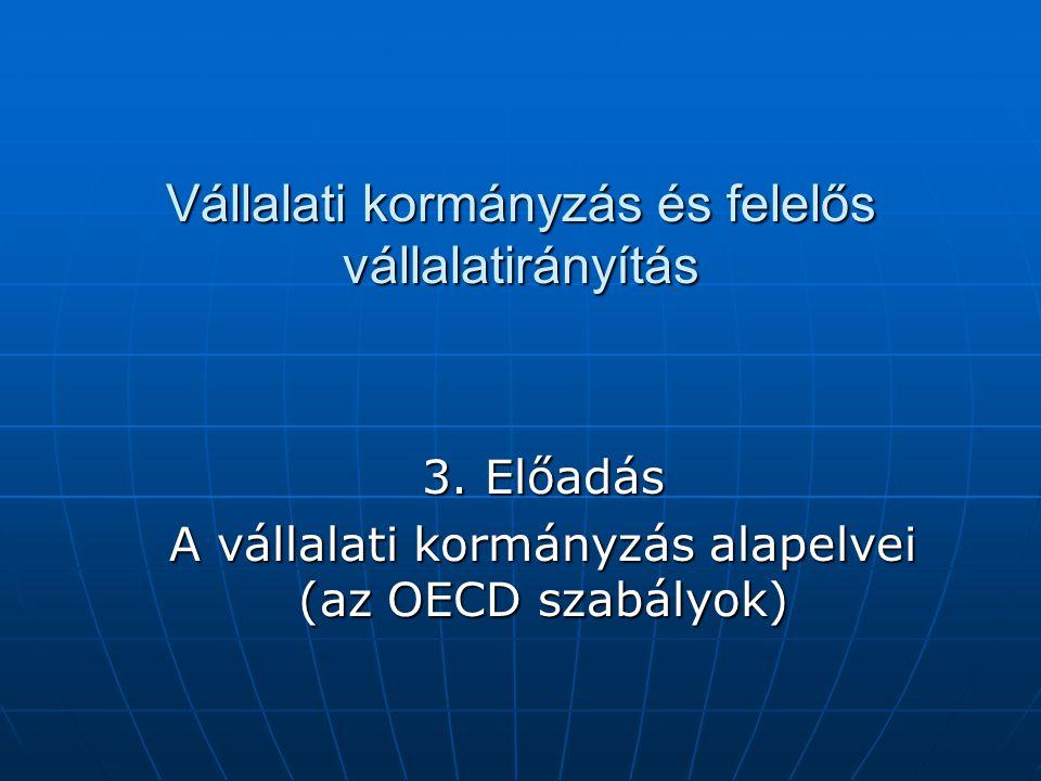 Vállalati kormányzás és felelős vállalatirányítás 3. Előadás A vállalati kormányzás alapelvei (az OECD szabályok)