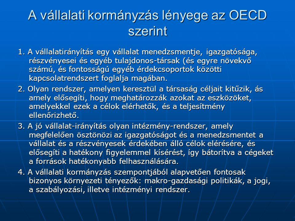 A vállalati kormányzás lényege az OECD szerint 1. A vállalatirányítás egy vállalat menedzsmentje, igazgatósága, részvényesei és egyéb tulajdonos-társa