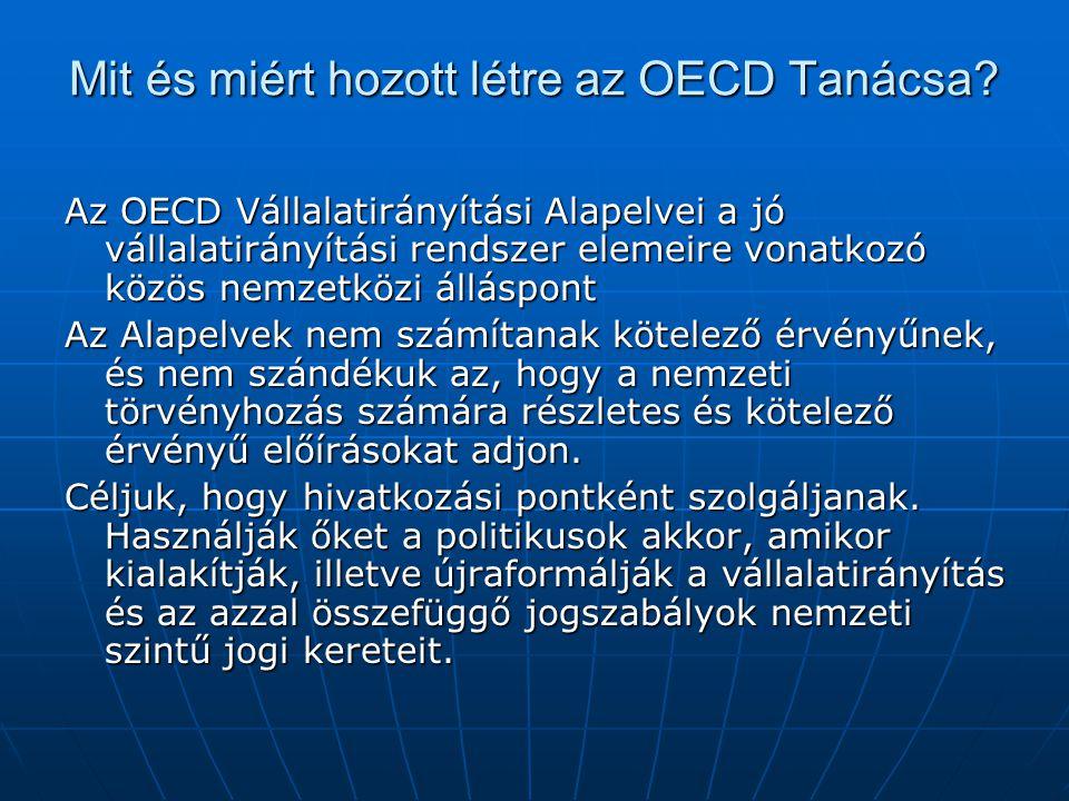 Mit és miért hozott létre az OECD Tanácsa? Az OECD Vállalatirányítási Alapelvei a jó vállalatirányítási rendszer elemeire vonatkozó közös nemzetközi á