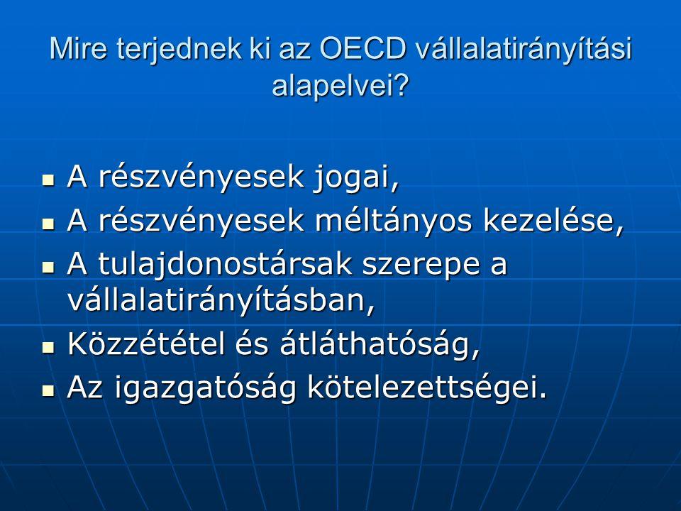 Mire terjednek ki az OECD vállalatirányítási alapelvei?  A részvényesek jogai,  A részvényesek méltányos kezelése,  A tulajdonostársak szerepe a vá