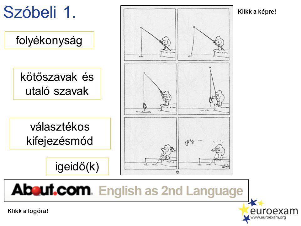 Szóbeli 1. folyékonyság kötőszavak és utaló szavak választékos kifejezésmód igeidő(k) Klikk a képre! Klikk a logóra!