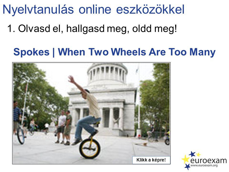 Spokes | When Two Wheels Are Too Many Nyelvtanulás online eszközökkel 1. Olvasd el, hallgasd meg, oldd meg! Klikk a képre!