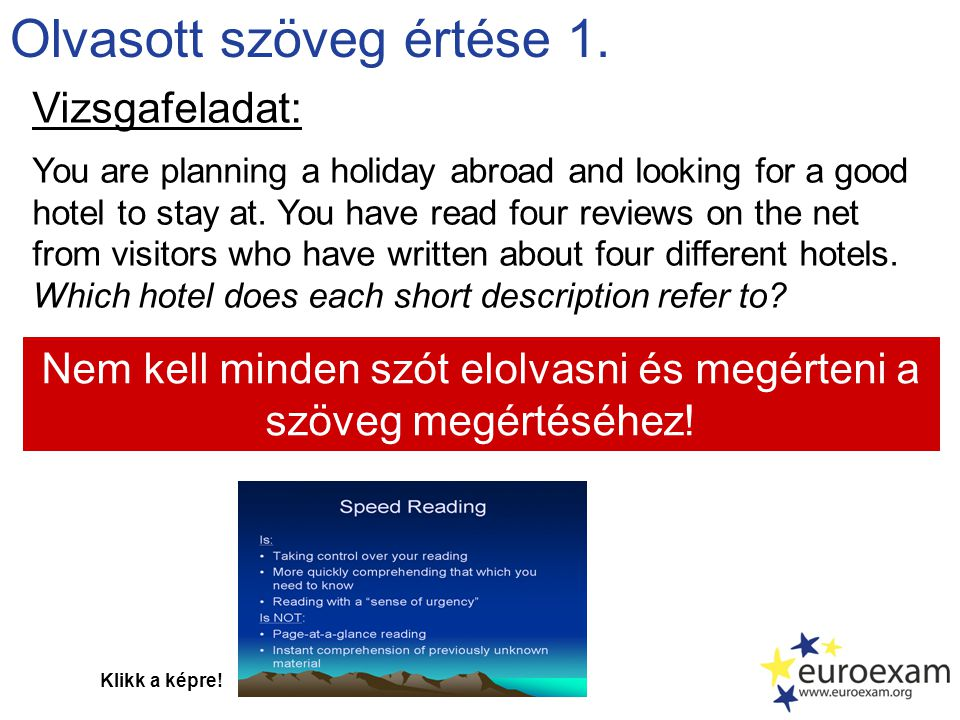 Olvasott szöveg értése 1. Vizsgafeladat: You are planning a holiday abroad and looking for a good hotel to stay at. You have read four reviews on the