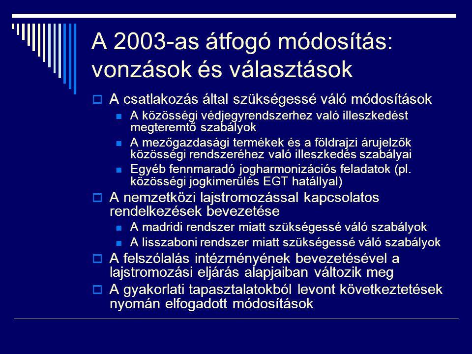 A 2003-as átfogó módosítás: vonzások és választások  A csatlakozás által szükségessé váló módosítások  A közösségi védjegyrendszerhez való illeszkedést megteremtő szabályok  A mezőgazdasági termékek és a földrajzi árujelzők közösségi rendszeréhez való illeszkedés szabályai  Egyéb fennmaradó jogharmonizációs feladatok (pl.