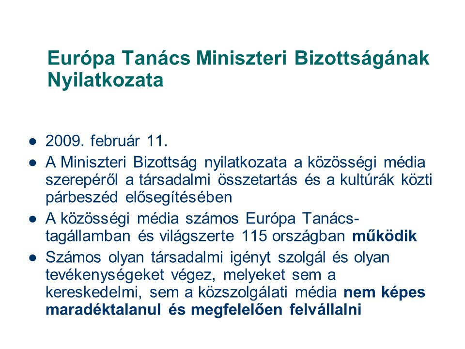 Európa Tanács Miniszteri Bizottságának Nyilatkozata  2009. február 11.  A Miniszteri Bizottság nyilatkozata a közösségi média szerepéről a társadalm