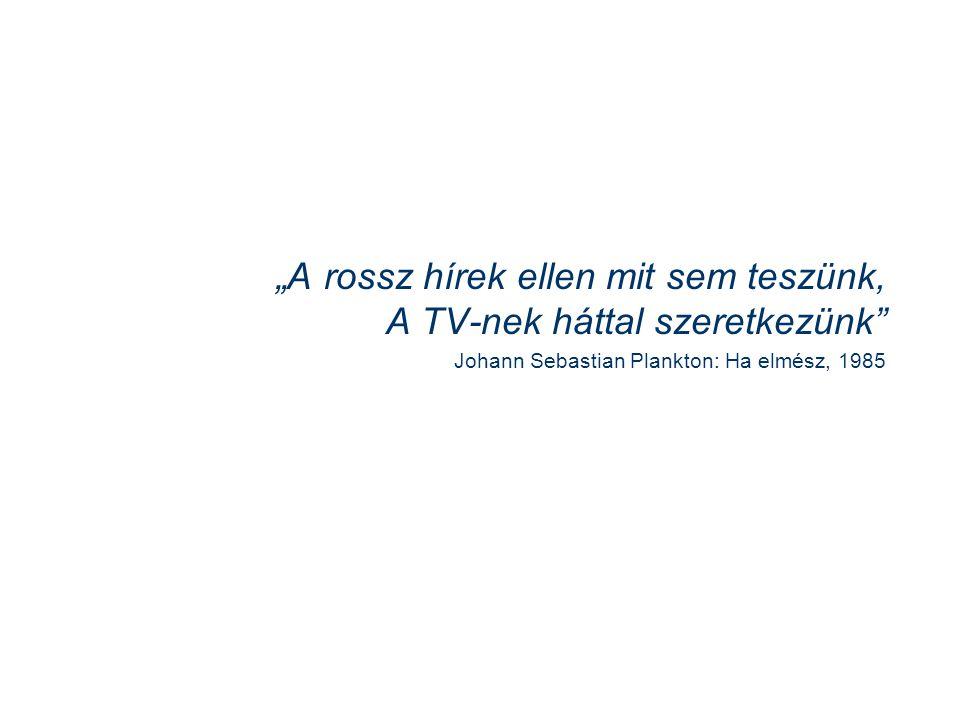 """""""A rossz hírek ellen mit sem teszünk, A TV-nek háttal szeretkezünk"""" Johann Sebastian Plankton: Ha elmész, 1985"""