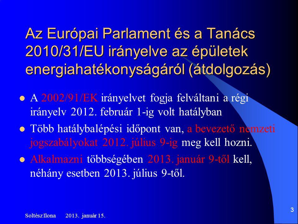 3 Az Európai Parlament és a Tanács 2010/31/EU irányelve az épületek energiahatékonyságáról (átdolgozás)  A 2002/91/EK irányelvet fogja felváltani a régi irányelv 2012.