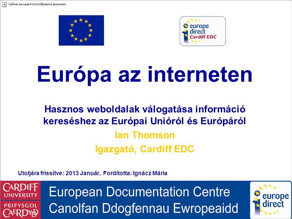 Europe on the Internet Európa az interneten Hasznos weboldalak válogatása információ kereséshez az Európai Unióról és Európáról Ian Thomson Igazgató,