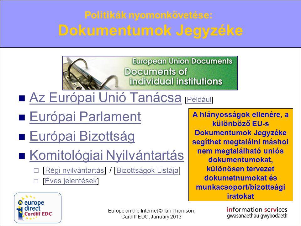  Az Európai Unió Tanácsa [Például] Az Európai Unió TanácsaPéldául  Európai Parlament Európai Parlament  Európai Bizottság Európai Bizottság  Komit