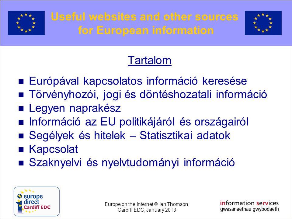 Tartalom  Európával kapcsolatos információ keresése  Törvényhozói, jogi és döntéshozatali információ  Legyen naprakész  Információ az EU politikáj