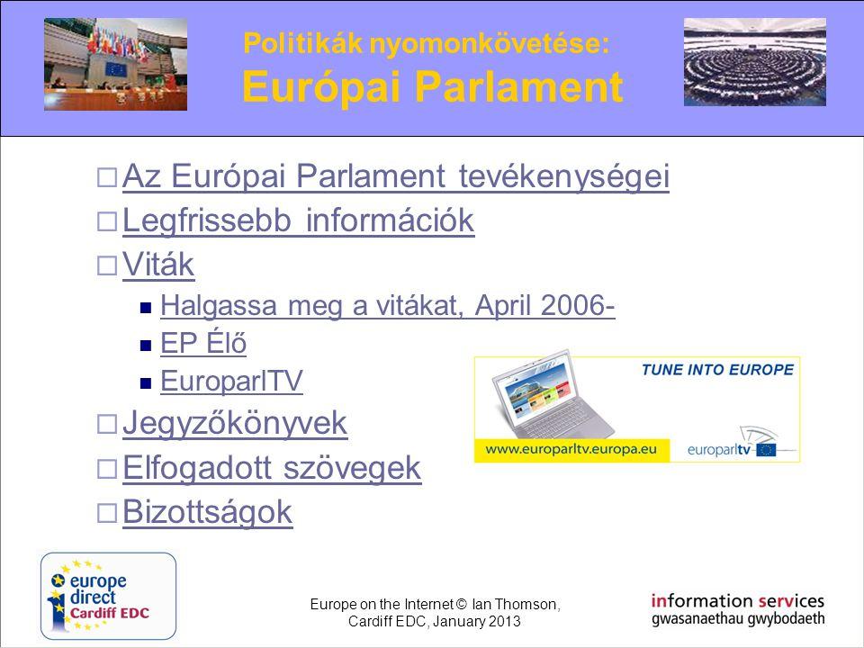  Az Európai Parlament tevékenységei Az Európai Parlament tevékenységei  Legfrissebb információk Legfrissebb információk  Viták Viták  Halgassa meg
