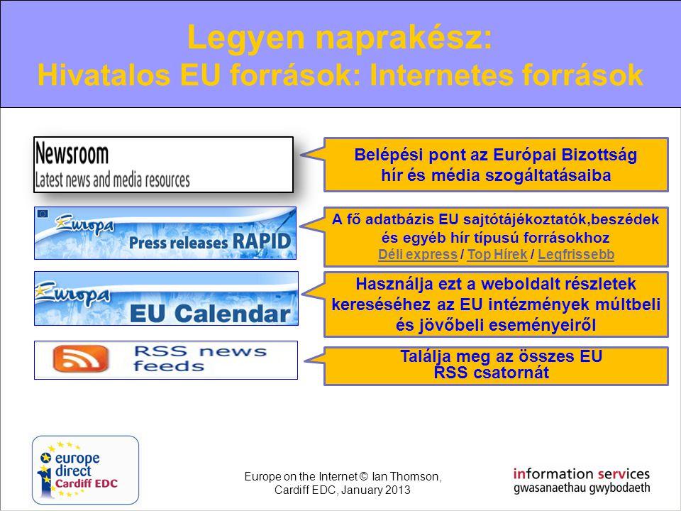 Legyen naprakész: Hivatalos EU források: Internetes források Belépési pont az Európai Bizottság hír és média szogáltatásaiba A fő adatbázis EU sajtótá