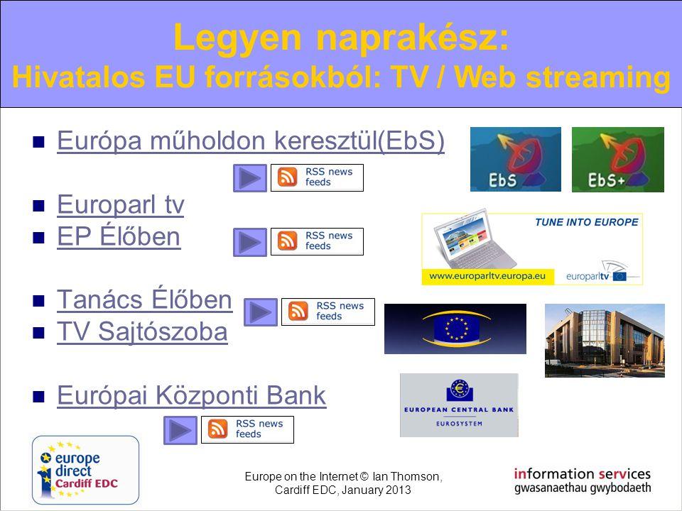  Európa műholdon keresztül(EbS) Európa műholdon keresztül(EbS)  Europarl tv Europarl tv  EP Élőben EP Élőben  Tanács Élőben Tanács Élőben  TV Saj