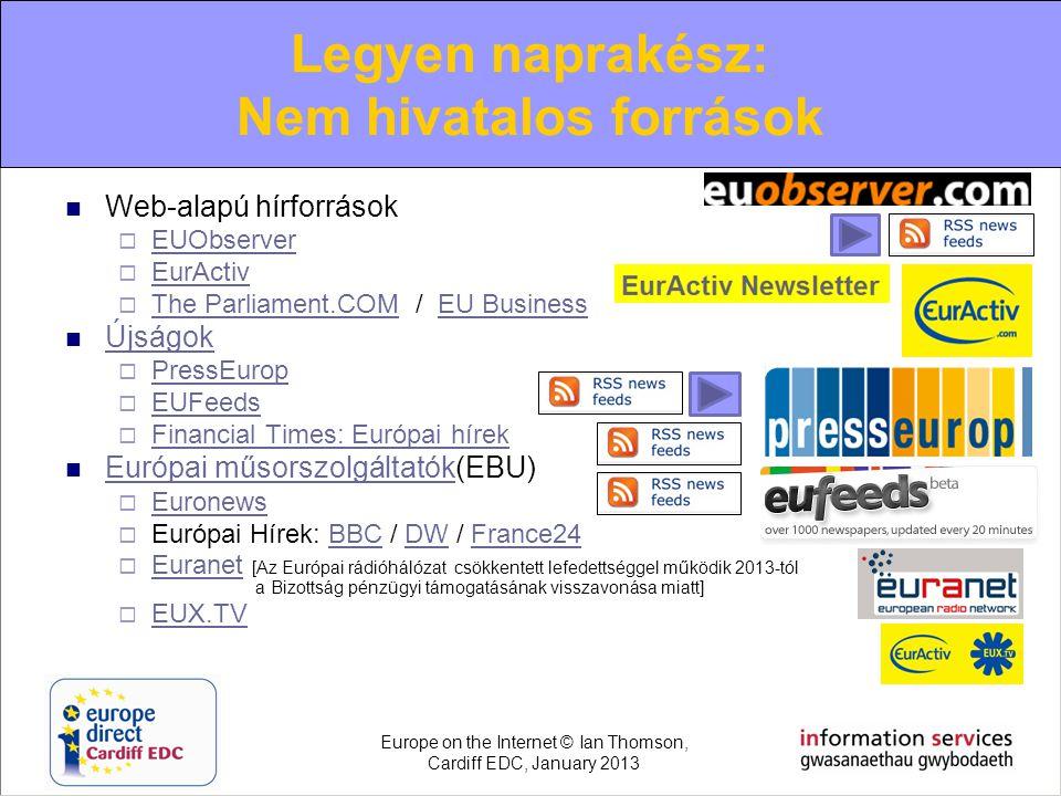  Web-alapú hírforrások  EUObserver EUObserver  EurActiv EurActiv  The Parliament.COM / EU Business The Parliament.COMEU Business  Újságok Újságok