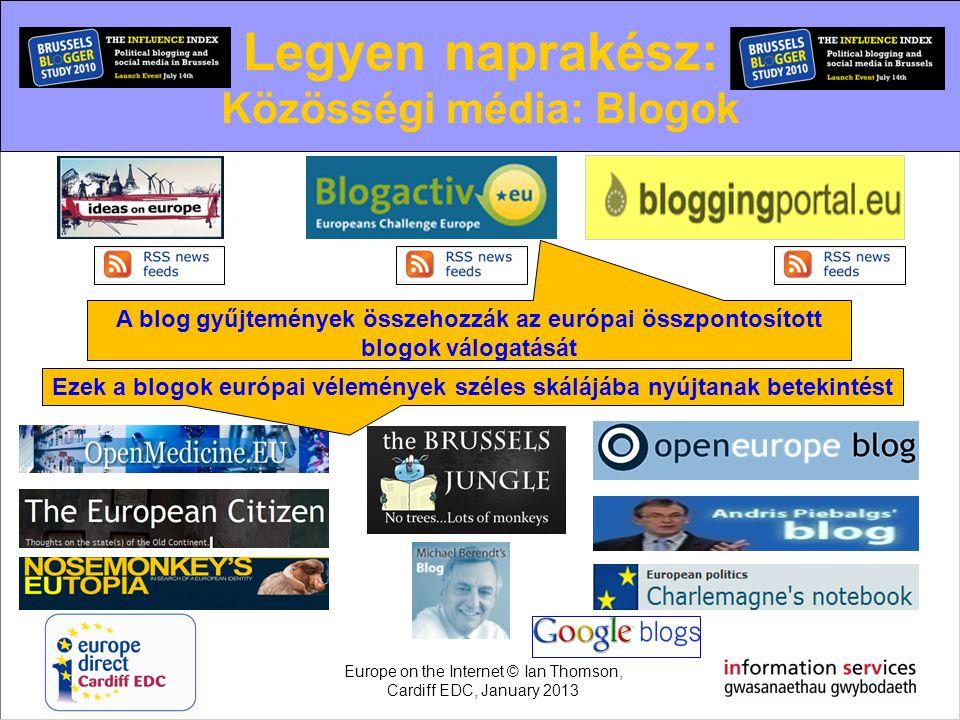 Legyen naprakész: Közösségi média: Blogok A blog gyűjtemények összehozzák az európai összpontosított blogok válogatását Ezek a blogok európai vélemény