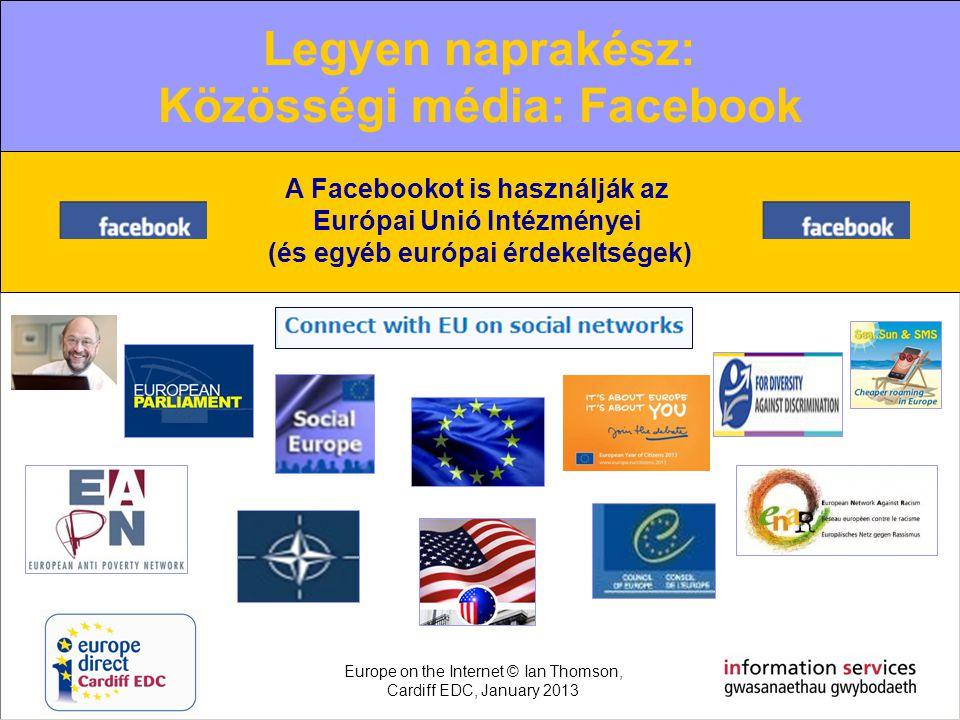 The increasing role of new media Web 2.0: Facebook A Facebookot is használják az Európai Unió Intézményei (és egyéb európai érdekeltségek) Legyen napr