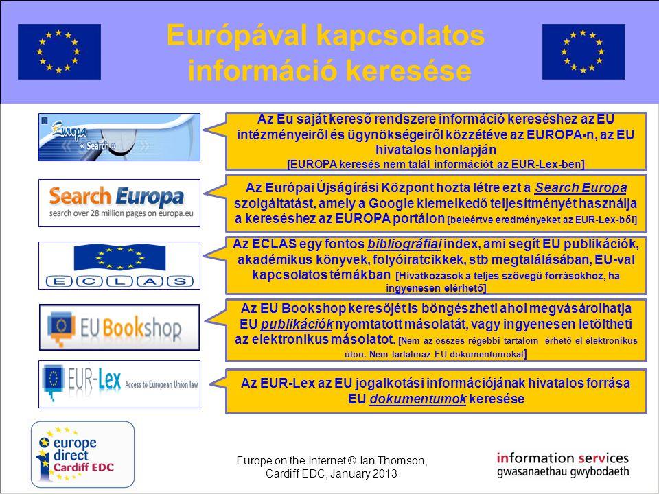 Searching for European information Európával kapcsolatos információ keresése Az Eu saját kereső rendszere információ kereséshez az EU intézményeiről é