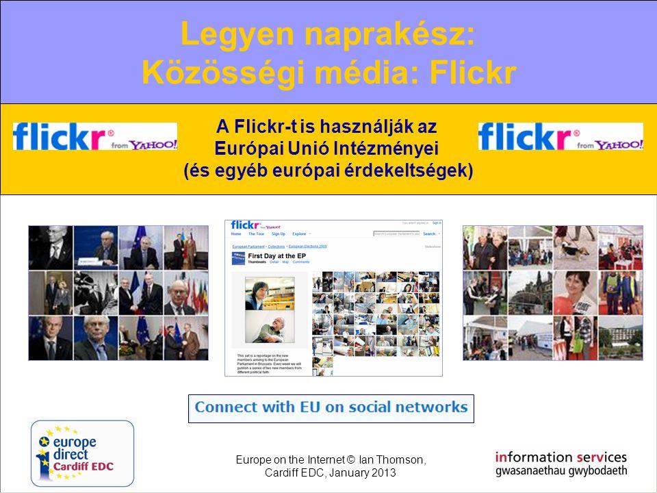 The increasing role of new media Web 2.0: Facebook A Flickr-t is használják az Európai Unió Intézményei (és egyéb európai érdekeltségek) Legyen naprak