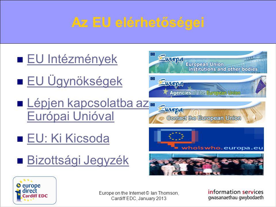 Contacting the EU  EU Intézmények EU Intézmények  EU Ügynökségek EU Ügynökségek  Lépjen kapcsolatba az Európai Unióval Lépjen kapcsolatba az Európa