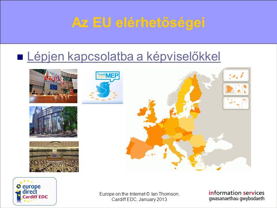 Contacting the EU  Lépjen kapcsolatba a képviselőkkel Lépjen kapcsolatba a képviselőkkel Az EU elérhetőségei Europe on the Internet © Ian Thomson, Ca