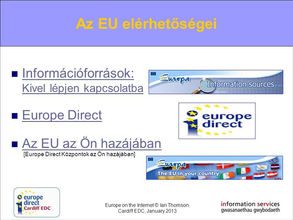 Contacting the EU  Információforrások: Kivel lépjen kapcsolatba Információforrások: Kivel lépjen kapcsolatba  Europe Direct Europe Direct  Az EU az