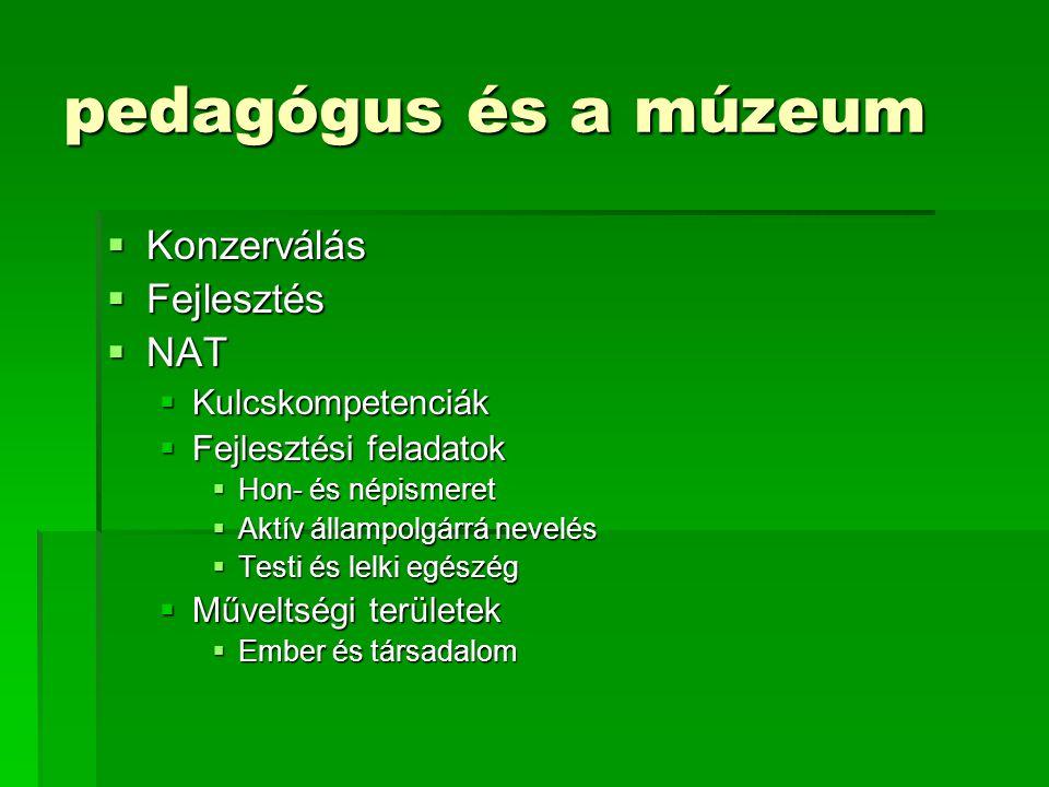pedagógus és a múzeum  Konzerválás  Fejlesztés  NAT  Kulcskompetenciák  Fejlesztési feladatok  Hon- és népismeret  Aktív állampolgárrá nevelés