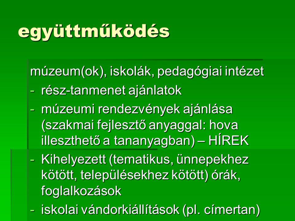 együttműködés múzeum(ok), iskolák, pedagógiai intézet -rész-tanmenet ajánlatok -múzeumi rendezvények ajánlása (szakmai fejlesztő anyaggal: hova illesz