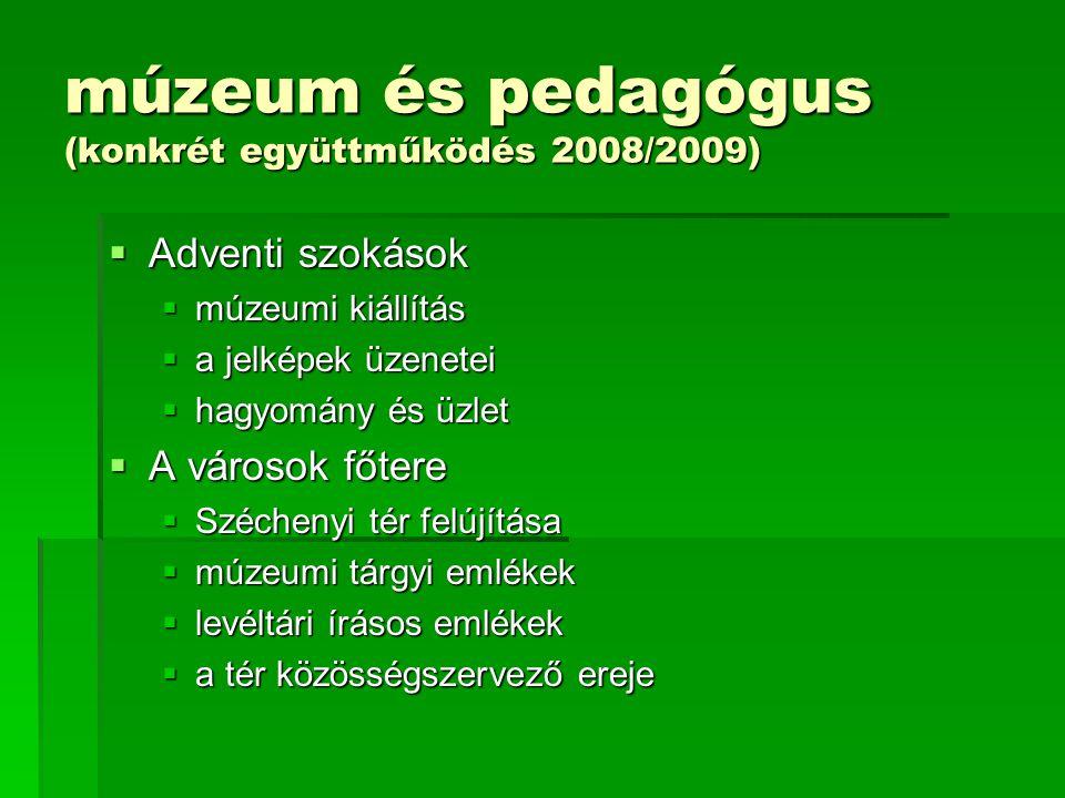 múzeum és pedagógus (konkrét együttműködés 2008/2009)  Adventi szokások  múzeumi kiállítás  a jelképek üzenetei  hagyomány és üzlet  A városok fő