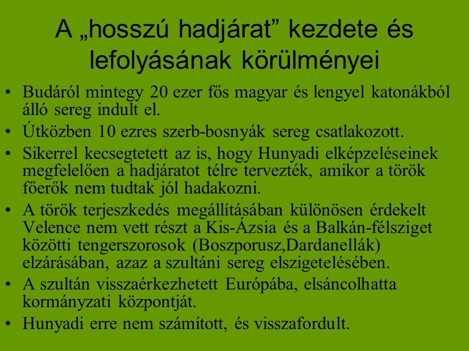 """A """"hosszú hadjárat"""" kezdete és lefolyásának körülményei •Budáról mintegy 20 ezer fős magyar és lengyel katonákból álló sereg indult el. •Útközben 10 e"""