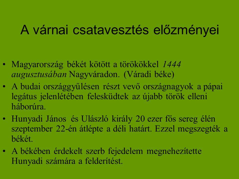 A várnai csatavesztés előzményei •Magyarország békét kötött a törökökkel 1444 augusztusában Nagyváradon. (Váradi béke) •A budai országgyűlésen részt v
