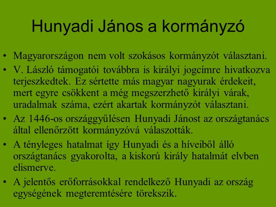 Hunyadi János a kormányzó •Magyarországon nem volt szokásos kormányzót választani. •V. László támogatói továbbra is királyi jogcímre hivatkozva terjes