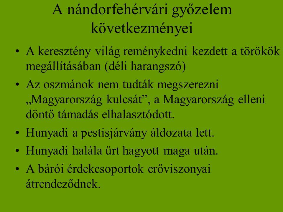 A nándorfehérvári győzelem következményei •A keresztény világ reménykedni kezdett a törökök megállításában (déli harangszó) •Az oszmánok nem tudták me