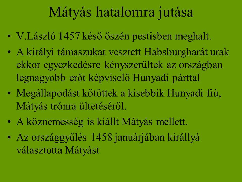 Mátyás hatalomra jutása •V.László 1457 késő őszén pestisben meghalt. •A királyi támaszukat vesztett Habsburgbarát urak ekkor egyezkedésre kényszerülte