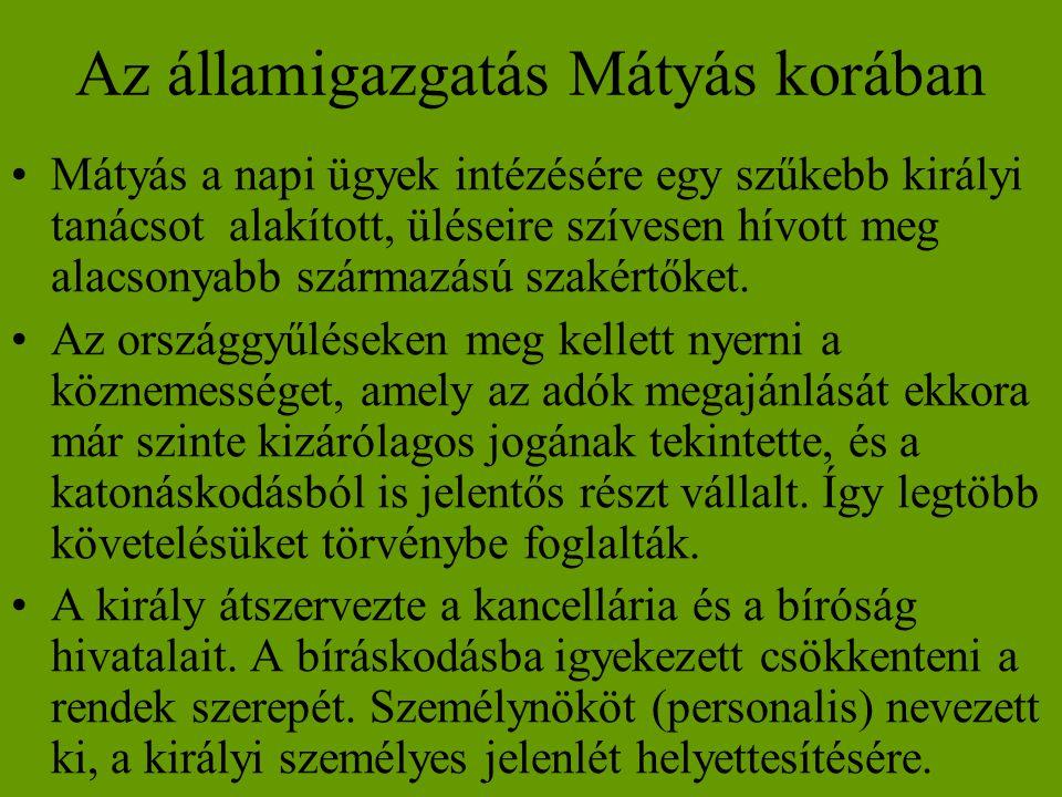 Az államigazgatás Mátyás korában •Mátyás a napi ügyek intézésére egy szűkebb királyi tanácsot alakított, üléseire szívesen hívott meg alacsonyabb szár