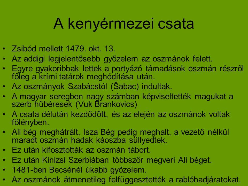 A kenyérmezei csata •Zsibód mellett 1479. okt. 13. •Az addigi legjelentősebb győzelem az oszmánok felett. •Egyre gyakoribbak lettek a portyázó támadás
