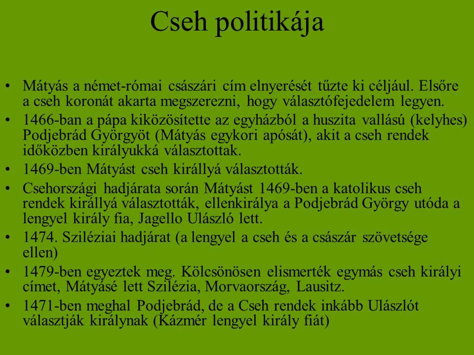 Cseh politikája •Mátyás a német-római császári cím elnyerését tűzte ki céljául. Elsőre a cseh koronát akarta megszerezni, hogy választófejedelem legye