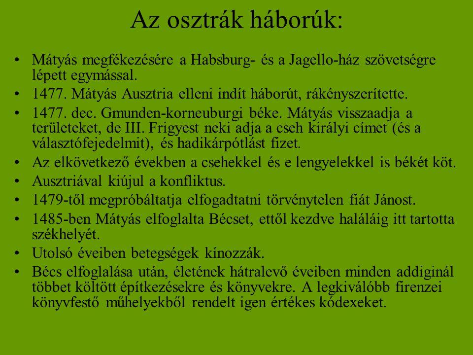 Az osztrák háborúk: •Mátyás megfékezésére a Habsburg- és a Jagello-ház szövetségre lépett egymással. •1477. Mátyás Ausztria elleni indít háborút, ráké